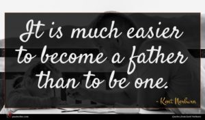 Kent Nerburn quote : It is much easier ...