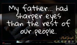 Chief Joseph quote : My father had sharper ...