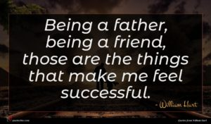 William Hurt quote : Being a father being ...