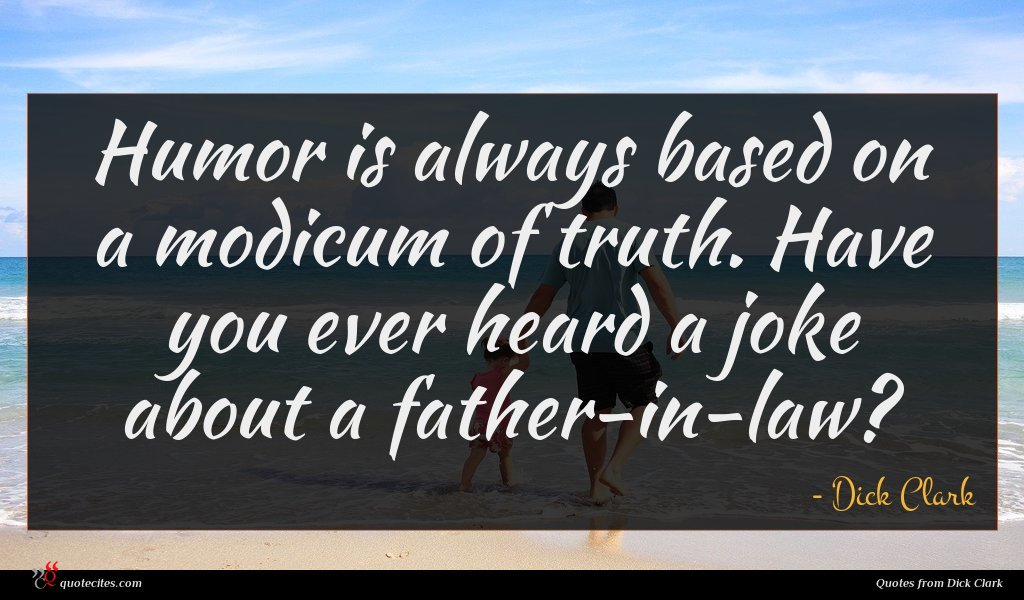 Humor is always based on a modicum of truth. Have you ever heard a joke about a father-in-law?