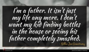 Billie Joe Armstrong quote : I'm a father It ...