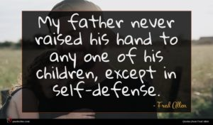 Fred Allen quote : My father never raised ...