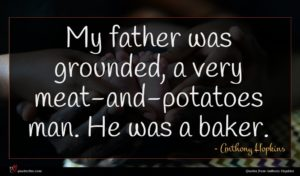 Anthony Hopkins quote : My father was grounded ...