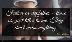 Oliver Hudson quote : Father or stepfather - ...