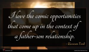 Harrison Ford quote : I love the comic ...