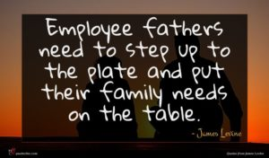 James Levine quote : Employee fathers need to ...