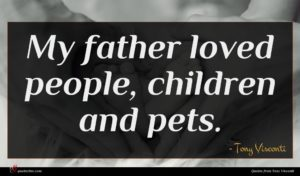 Tony Visconti quote : My father loved people ...