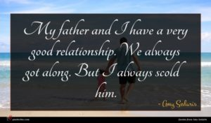 Amy Sedaris quote : My father and I ...