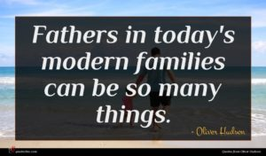 Oliver Hudson quote : Fathers in today's modern ...