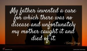 Victor Borge quote : My father invented a ...