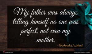 Broderick Crawford quote : My father was always ...