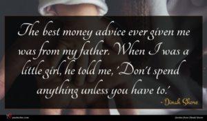 Dinah Shore quote : The best money advice ...