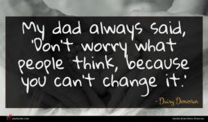 Daisy Donovan quote : My dad always said ...