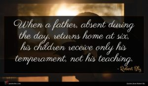 Robert Bly quote : When a father absent ...