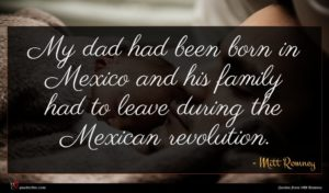 Mitt Romney quote : My dad had been ...