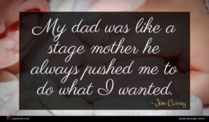 Jim Carrey quote : My dad was like ...