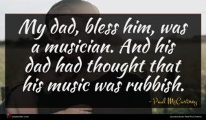 Paul McCartney quote : My dad bless him ...