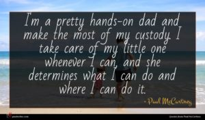 Paul McCartney quote : I'm a pretty hands-on ...