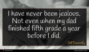Jeff Foxworthy quote : I have never been ...