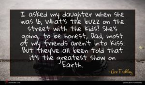 Ace Frehley quote : I asked my daughter ...