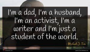 Michael J. Fox quote : I'm a dad I'm ...
