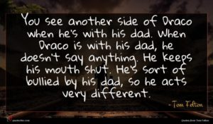 Tom Felton quote : You see another side ...