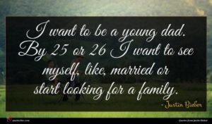 Justin Bieber quote : I want to be ...