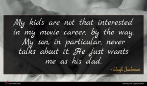 Hugh Jackman quote : My kids are not ...