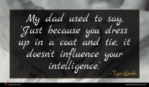Tiger Woods quote : My dad used to ...