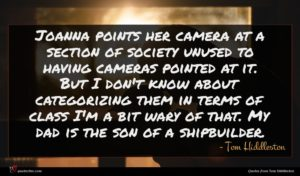 Tom Hiddleston quote : Joanna points her camera ...