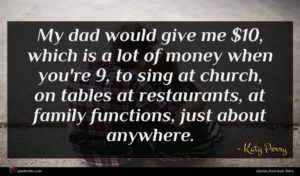 Katy Perry quote : My dad would give ...