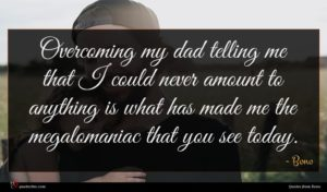 Bono quote : Overcoming my dad telling ...