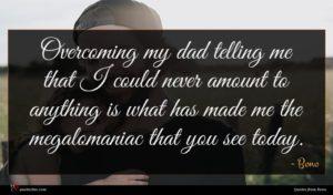 Bono quote : Overcoming my dad telling ...