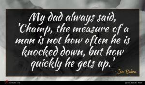 Joe Biden quote : My dad always said ...