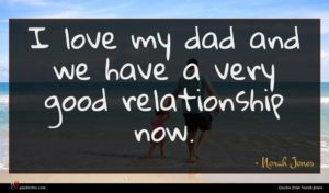 Norah Jones quote : I love my dad ...