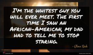 Glenn Beck quote : I'm the whitest guy ...
