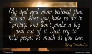 Harry Connick, Jr. quote : My dad and mom ...