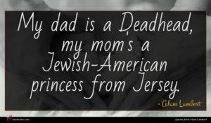 Adam Lambert quote : My dad is a ...