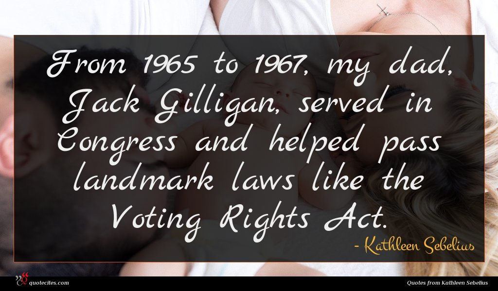 From 1965 to 1967, my dad, Jack Gilligan, served in Congress and helped pass landmark laws like the Voting Rights Act.