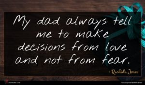 Rashida Jones quote : My dad always tell ...