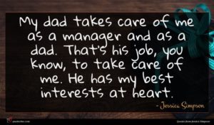Jessica Simpson quote : My dad takes care ...