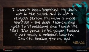 Ville Valo quote : I haven't been baptised ...