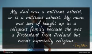 Tony Blair quote : My dad was a ...