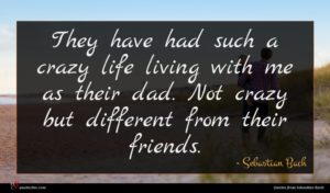 Sebastian Bach quote : They have had such ...