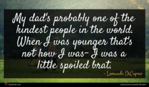 Leonardo DiCaprio quote : My dad's probably one ...