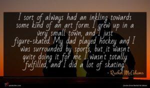 Rachel McAdams quote : I sort of always ...
