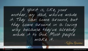 Sylvia Browne quote : A spirit is like ...