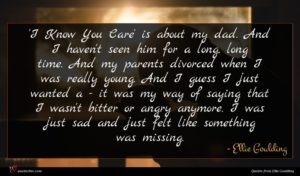 Ellie Goulding quote : I Know You Care' ...