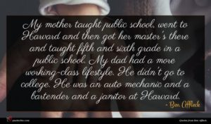 Ben Affleck quote : My mother taught public ...