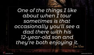 Tim Vine quote : One of the things ...